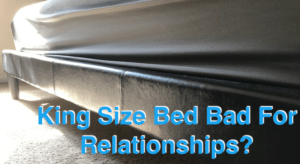 Is A King Size Mattress Destroying Relationships?